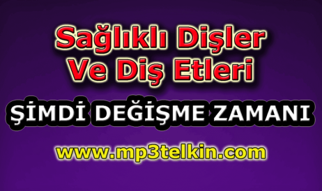 mp3telkin-youtube-saglikli-disler-dis-etleri