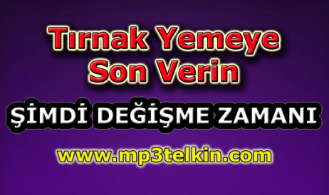 mp3telkin-youtube-tirnak-yemeye-son-verin